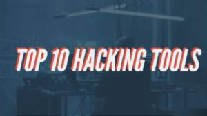 Top 10 Hacking Tools