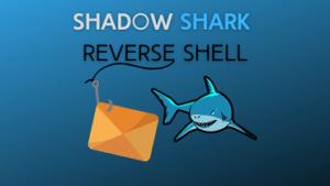 Shadow Shark Reverse Shell Tutorial